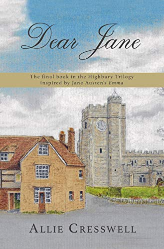 Dear Jane: The final book in the Highbury Trilogy, inspired by Jane Austen's 'Emma'. by [Cresswell, Allie, Lady, A]