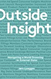Outside Insight: Navigating a World Drowning in Data (Tpb Om)