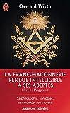La Franc-maçonnerie rendue intelligible à ses adeptes (Livre 1) - l'Apprenti (J'ai lu Aventure secrète)