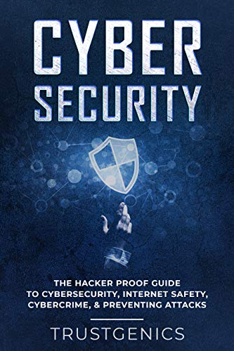 Cybersecurity: The Hacker Proof Guide To Cybersecurity, Internet ...