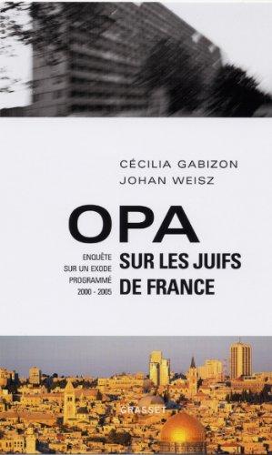 Opa sur les juifs de France : Enquête sur un exode programmé (2000-2005) (Documents Français) par Cécilia Gabizon
