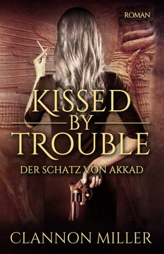 Kissed by Trouble: Der Schatz von Akkad (Troubleshooter)