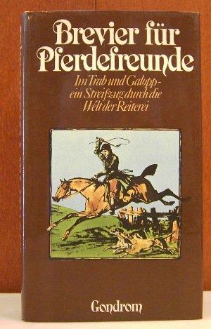 Brevier für Pferdefreunde : im Trab u. Galopp, e. Streifzug durch die Welt der Reiterei. (Im Galopp Die Welt)