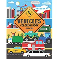 Vehicles Coloring Book For Kids: with Cars, Planes, Ships, Emergency Vehicles, for Boys and Girls Ages 4-8
