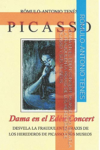 DAMA EN EL EDÉN CONCERT, Picasso 1903, Desvela la fraudulenta praxis de los herederos de Picasso y sus Museos