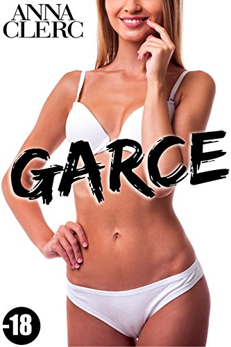 Garce: (Nouvelle Romance Adulte -18, Interdit, Alpha Male, Initiation)