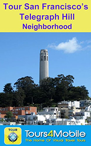 Tower Telegraph Hill (Tour San Francisco's Telegraph Hill Neighborhood: A Self-guided Pictorial Walking Tour (Tours4Mobile, Visual Travel Tours Book 211) (English Edition))