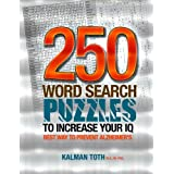 250 Word Search Puzzles To Increase Your IQ by Kalman Toth M.A. M.PHIL. (2013-09-23)