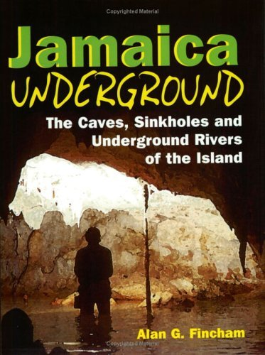 Jamaica Underground: The Caves, Sinkholes and Underground Rivers of the Island by Alan G. Fincham (1998-03-31)