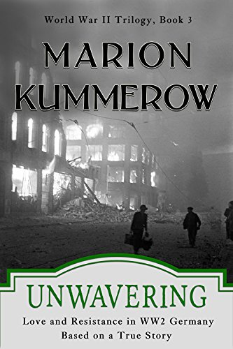 Unwavering: Love and Resistance in WW2 Germany (World War II Trilogy Book 3) (English Edition) von [Kummerow, Marion]