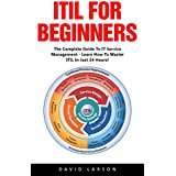 ITIL For Beginners: The Complete Guide To IT Service Management - Learn How To Master ITIL In Just 24 Hours! (ITIL, ITIL Foundation, ITIL Service Operation) (English Edition)