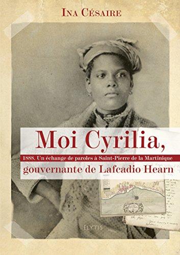 Moi Cyrilia, gouvernante de Lafcadio Hearn: 1888. Un échange de paroles à Saint-Pierre de la Martinique (GDS VOYAGEURS) (French Edition)