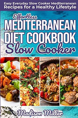 Effortless Mediterranean Diet Slow Cooker Cookbook: Easy Everyday Slow Cooker Mediterranean Recipes for a Healthy Lifestyle (Mediterranean Cookbook, Band 2) (Crock Pot Cookbook Easy)