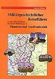 Militärgeschichtlicher Reiseführer zu den Schlachtfeldern des Ersten Weltkrieges in Flandern und Nordfrankreich