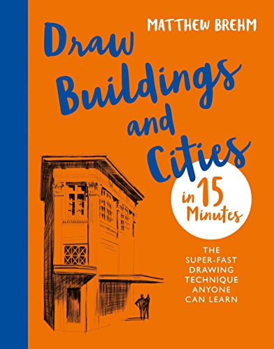 Draw Buildings and Cities in 15 Minutes: The super-fast drawing technique anyone can learn (Draw in 15 Minutes Book 4) (English Edition) por Matthew Brehm