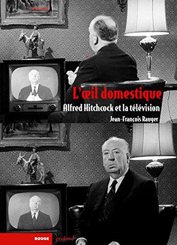L'oeil domestique : Alfred Hitchcock et la télévision thumbnail