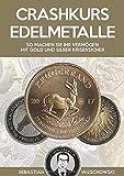 Crashkurs Edelmetalle: So machen Sie Ihr Vermögen mit Gold und Silber krisensicher - Sebastian Wieschowski
