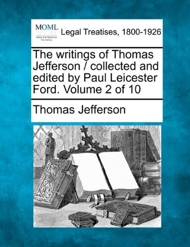The writings of Thomas Jefferson / collected and edited by Paul Leicester Ford. Volume 2 of 10 por Thomas Jefferson