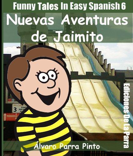 Funny Tales In Easy Spanish 6: Nuevas aventuras de Jaimito (Spanish for Beginners Series) por Álvaro Parra Pinto