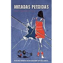 Miradas Perdidas: Un thriller romántico con un espectador entre las sombras