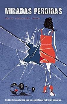 Miradas Perdidas: Un thriller romántico con un espectador entre las sombras de [Pérez, Marta Sebastián]