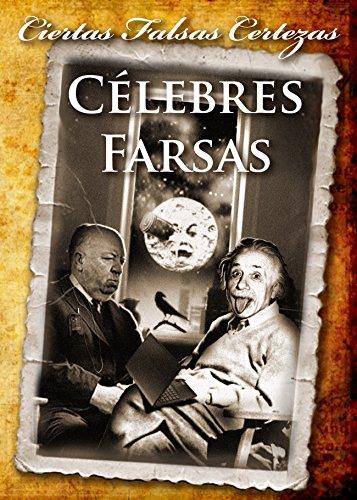 CÉLEBRES FARSAS: Volumen 1 (CIERTAS FALSAS CERTEZAS)