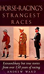 Horse-Racing Strangest Races: Extraordinary but true stories from over 150 years of racing