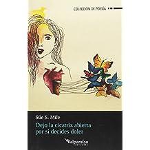 DEJO LA CICATRIZ ABIERTA POR SI DECIDES DOLER (Colección de poesía)