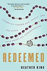 Redeemed: Stumbling Toward God, Sanity, and the Peace That Passes AllUnderstanding by Heather King (2009-01-27)