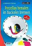 Porzellan bemalen - im Backofen brennen (Kreativ-Ratgeber / Illustrierte Ausgabe inkl. Vorlagebogen) [Broschiert]