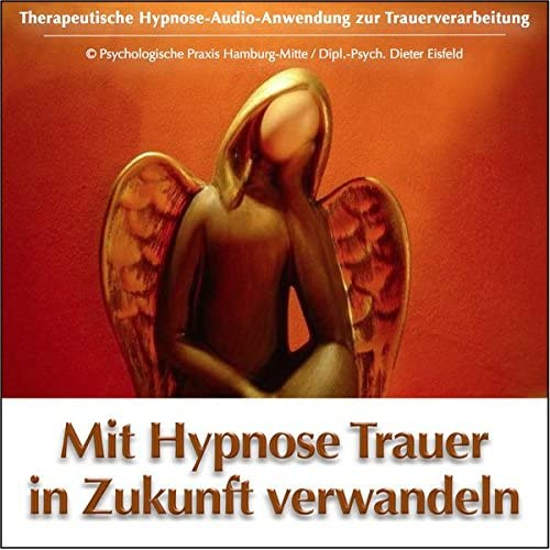 MIT HYPNOSE TRAUER IN ZUKUNFT VERWANDELN: (Audio-CD)--> Therapeutische Hypnose-Audio-Anwendung zur Trauerverarbeitung. Diese Anwendung ist speziell ... der Trauerverarbeitung konzipiert worden.