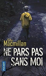 Ne pars pas sans moi par Gilly Macmillan