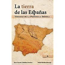 La Tierra de las Españas: Visiones de la Península Ibérica