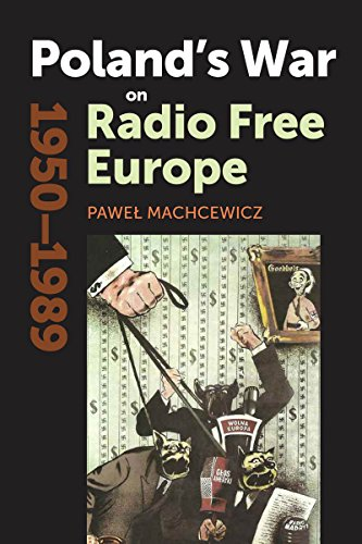 Poland's War on Radio Free Europe, 1950-1989 (Cold War International History Project)