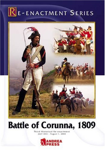 Battle of Corunna: The Third Historical Re-enactment July 30th - August 1st, 2004 (Reenactment Series)