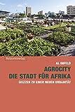 AgroCity – die Stadt für Afrika: Skizzen zu einer neuen Urbanität