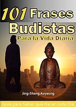 101 Frases Budistas Para La Vida Diaria, Español. Tibetano, Para Principiantes: Guía Para Saber Qué Hacer Cada Día. Autoayuda, Motivación, Inspiración por Jing Sheng Auyeung epub