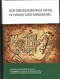 Der Dreißigjährige Krieg in Hanau und Umgebung (Hanauer Geschichtsblätter) -