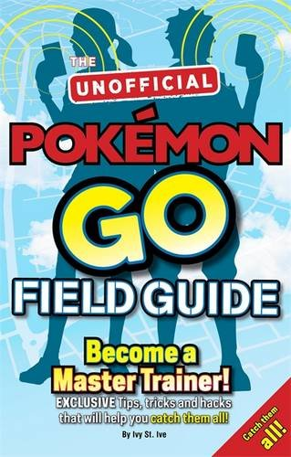 pokemon-go-the-unofficial-field-guide-tips-tricks-and-hacks-that-will-help-you-catch-them-all