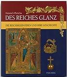 Des Reiches Glanz. Die Reichskanzleiodien und ihre Geschichte - Heinrich Pleticha