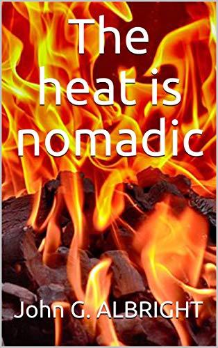 The heat is nomadic (English Edition) por John G. ALBRIGHT