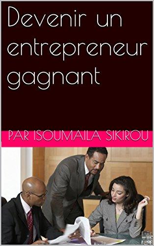 Devenir un entrepreneur gagnant par par Isoumaila sikirou