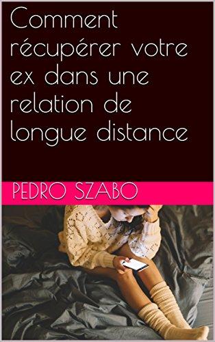 Comment récupérer votre ex dans une relation de longue distance par Pedro  Szabo