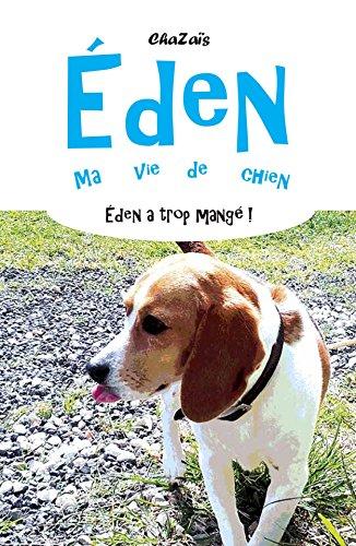 Couverture du livre Eden a trop mangé ! (Eden, ma vie de chien. t. 3)