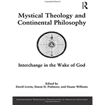 Mystical Theology and Continental Philosophy: Interchange in the Wake of God (Contemporary Theological Explorations in Mysticism)