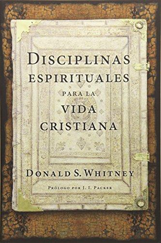 Disciplinas Espirituales Para La Vida Cristiana por Donald S. Whitney