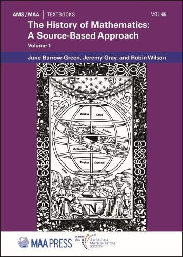 The History of Mathematics: A Source-based Approach (Ams/Maa Textbooks, Band 45)