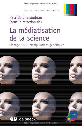 La médiatisation de la science : Clonage, OGM, manipulations génétiques par Patrick Charaudeau