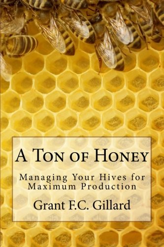 A Ton of Honey: Managing Your Hives for Maximum Production