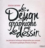 Le design graphique par le dessin : Les principes et techniques indispensables pour concevoir des solutions graphiques efficaces et uniques...
